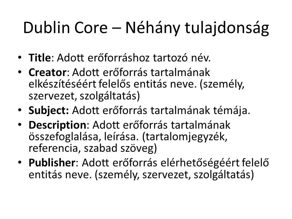 Dublin Core – Néhány tulajdonság Title: Adott erőforráshoz tartozó név.