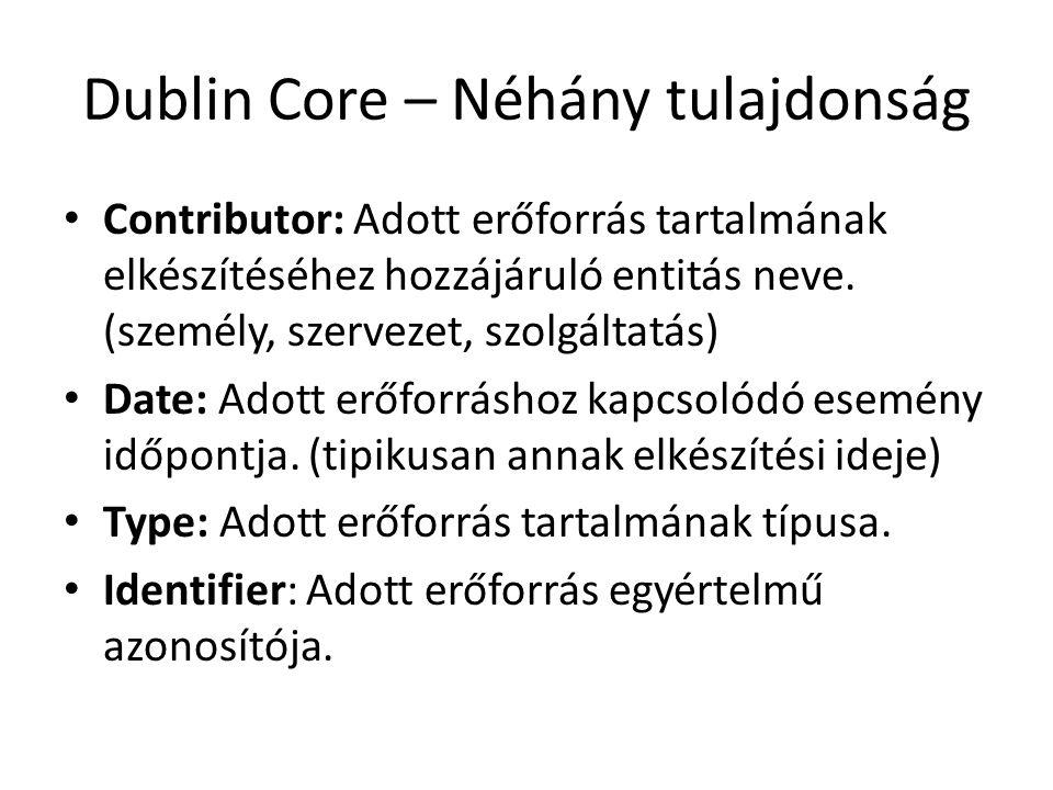 Dublin Core – Néhány tulajdonság Contributor: Adott erőforrás tartalmának elkészítéséhez hozzájáruló entitás neve.