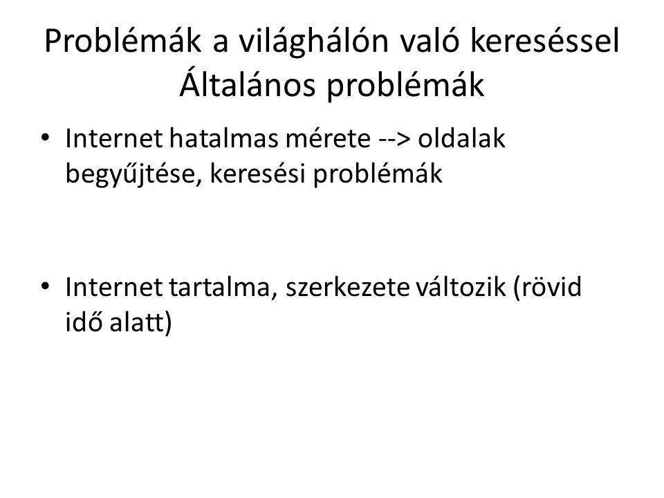 Problémák a világhálón való kereséssel Általános problémák Internet hatalmas mérete --> oldalak begyűjtése, keresési problémák Internet tartalma, szerkezete változik (rövid idő alatt)