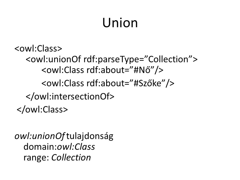 Union owl:unionOf tulajdonság domain:owl:Class range: Collection