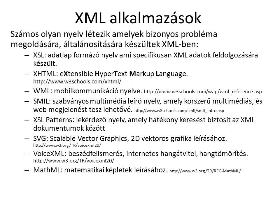 XML alkalmazások Számos olyan nyelv létezik amelyek bizonyos probléma megoldására, általánosítására készültek XML-ben: – XSL: adatlap formázó nyelv ami specifikusan XML adatok feldolgozására készült.