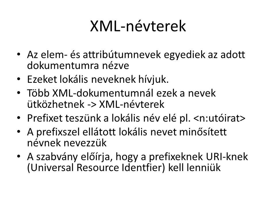 XML-névterek Az elem- és attribútumnevek egyediek az adott dokumentumra nézve Ezeket lokális neveknek hívjuk.