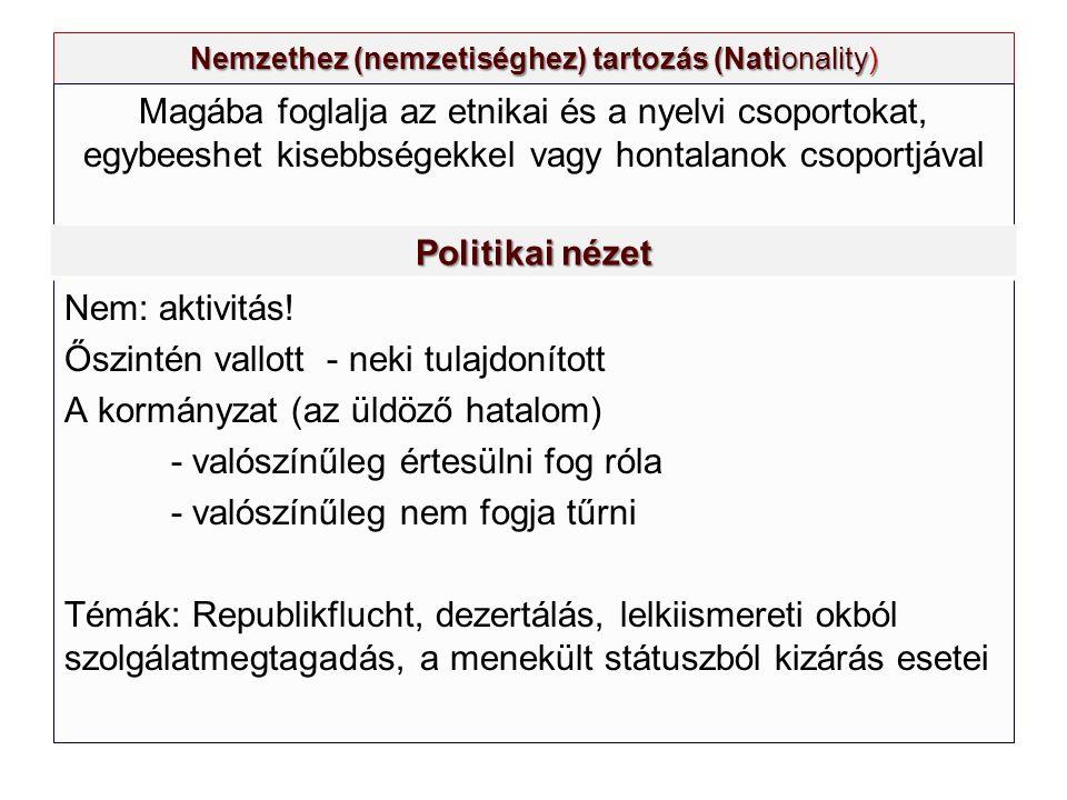 Nemzethez (nemzetiséghez) tartozás (Nationality) Magába foglalja az etnikai és a nyelvi csoportokat, egybeeshet kisebbségekkel vagy hontalanok csoportjával Nem: aktivitás.