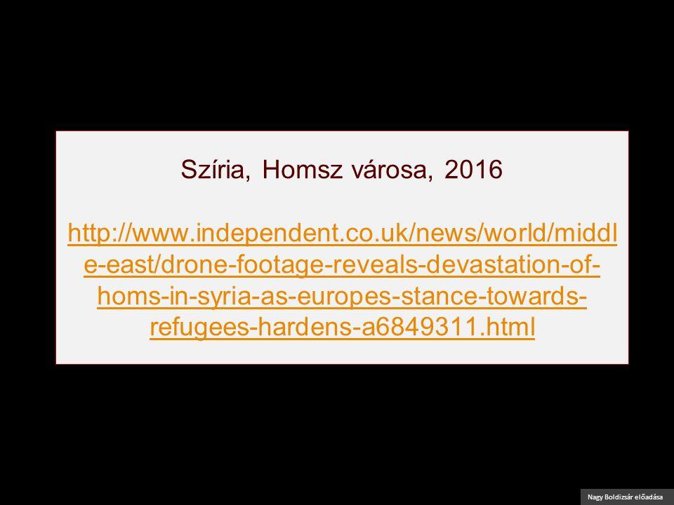 Nagy Boldizsár előadása Szíria, Homsz városa, 2016 http://www.independent.co.uk/news/world/middl e-east/drone-footage-reveals-devastation-of- homs-in-
