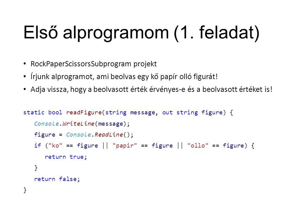 Első alprogramom (1. feladat) RockPaperScissorsSubprogram projekt Írjunk alprogramot, ami beolvas egy kő papír olló figurát! Adja vissza, hogy a beolv