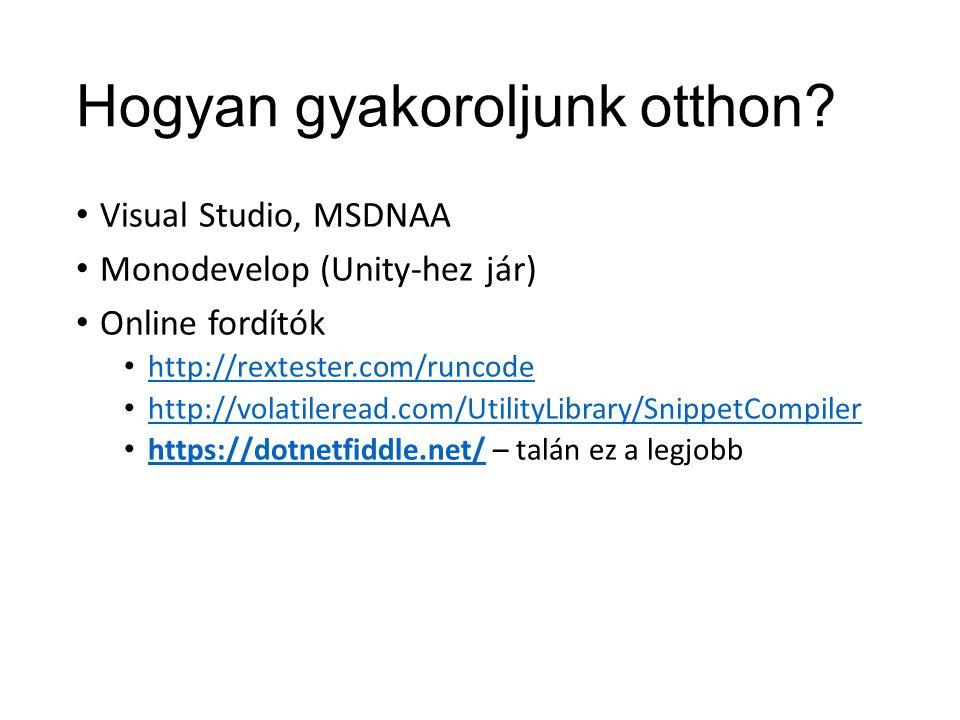 Hogyan gyakoroljunk otthon? Visual Studio, MSDNAA Monodevelop (Unity-hez jár) Online fordítók http://rextester.com/runcode http://volatileread.com/Uti