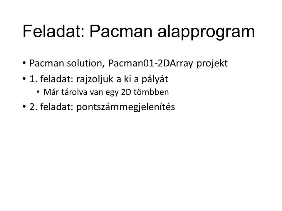 Feladat: Pacman alapprogram Pacman solution, Pacman01-2DArray projekt 1.