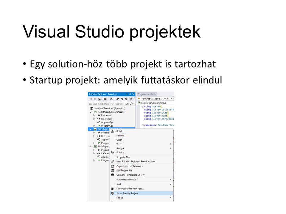 Visual Studio projektek Egy solution-höz több projekt is tartozhat Startup projekt: amelyik futtatáskor elindul