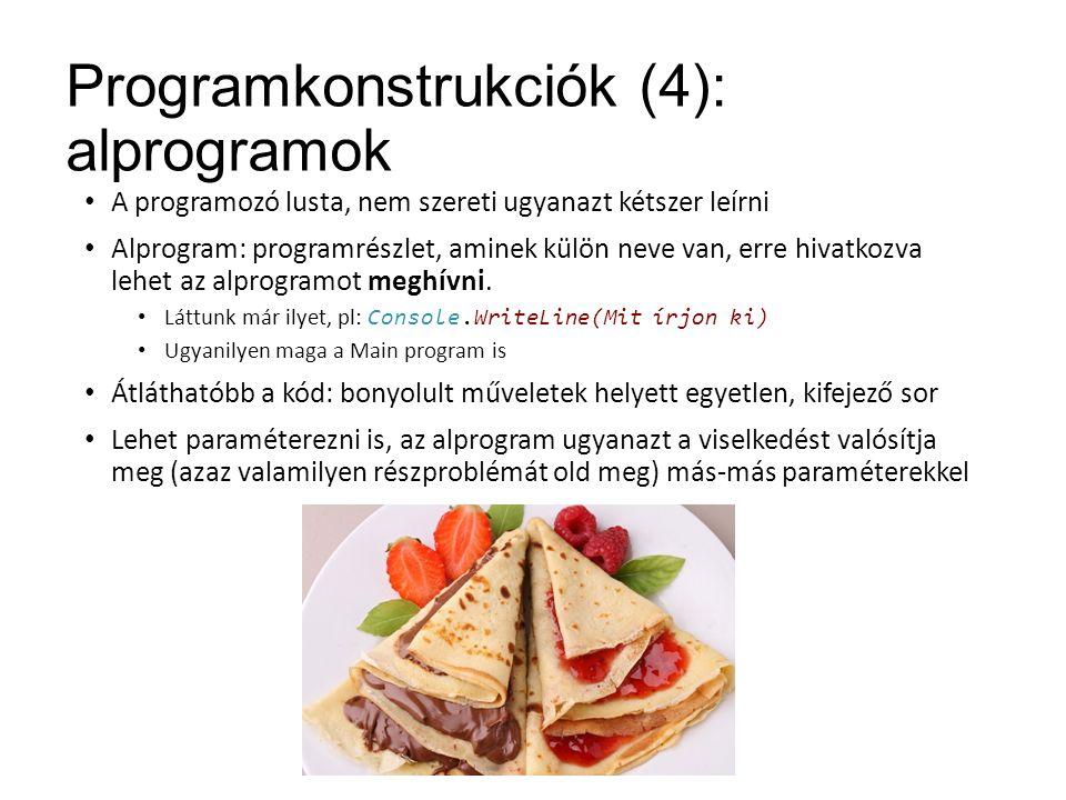 Programkonstrukciók (4): alprogramok A programozó lusta, nem szereti ugyanazt kétszer leírni Alprogram: programrészlet, aminek külön neve van, erre hivatkozva lehet az alprogramot meghívni.