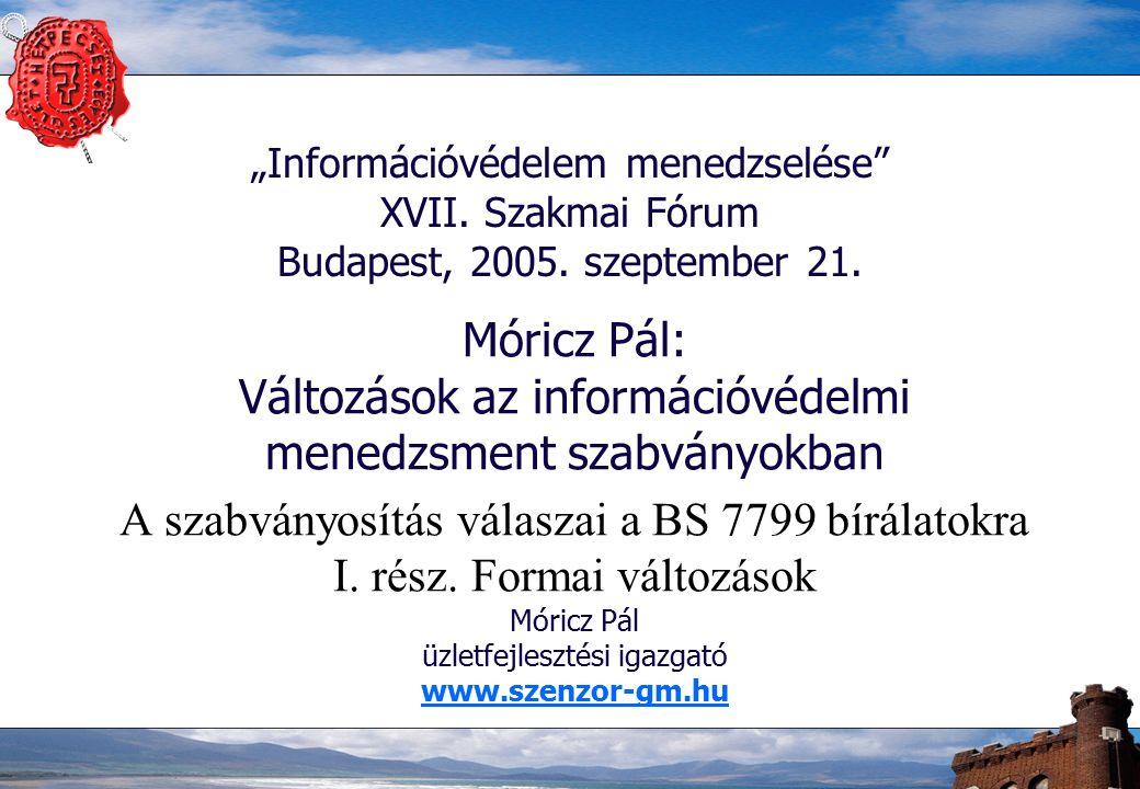"""""""Információvédelem menedzselése XVII. Szakmai Fórum Budapest, 2005."""