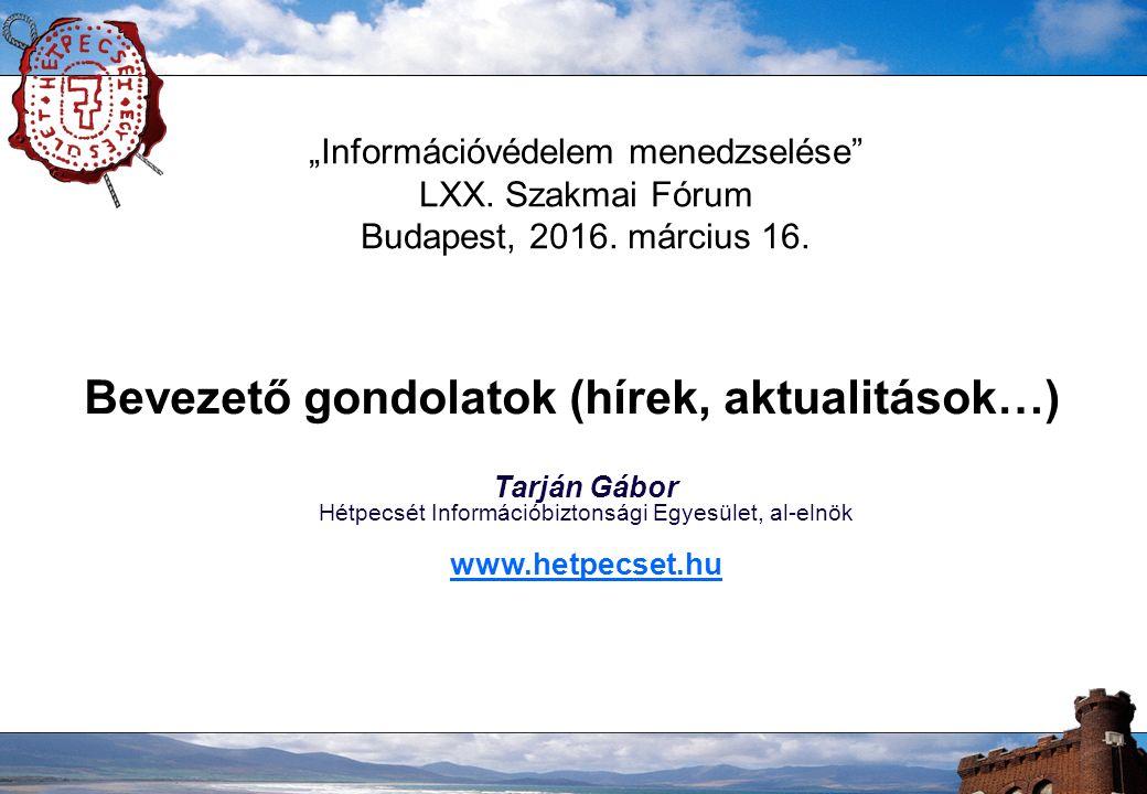 """""""Információvédelem menedzselése LXX. Szakmai Fórum Budapest, 2016."""