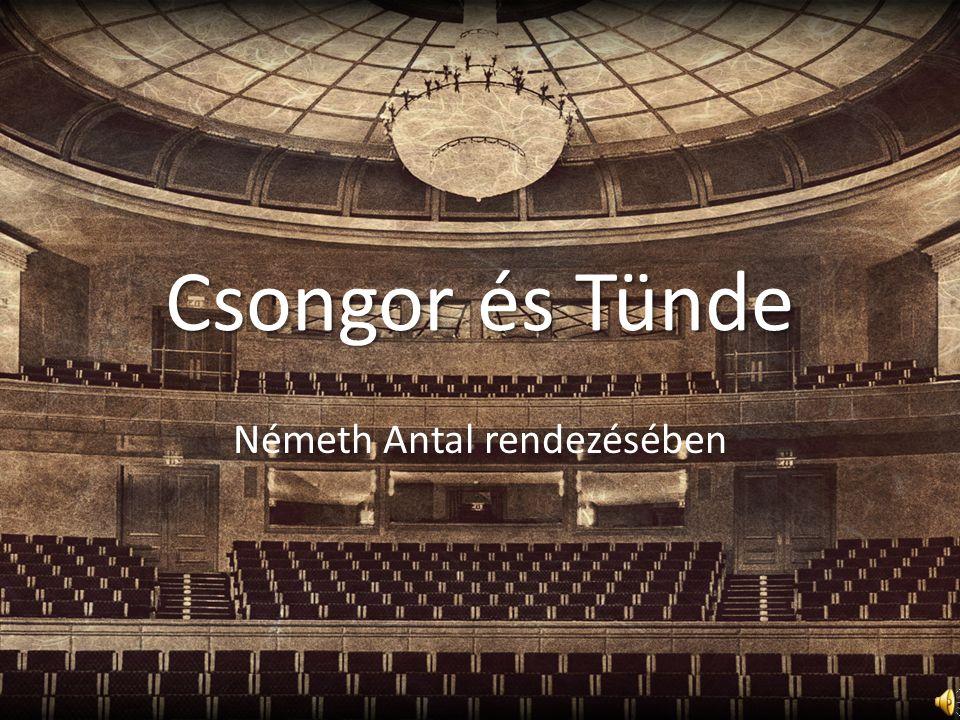 Csongor és Tünde Németh Antal rendezésében