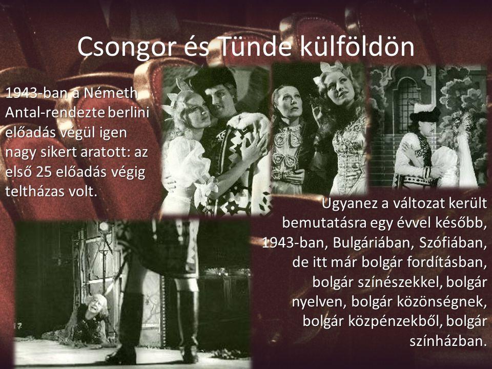 Csongor és Tünde külföldön 1943-ban a Németh Antal-rendezte berlini előadás végül igen nagy sikert aratott: az első 25 előadás végig teltházas volt. U