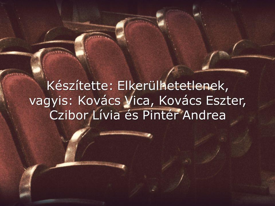 Készítette: Elkerülhetetlenek, vagyis: Kovács Vica, Kovács Eszter, Czibor Lívia és Pintér Andrea