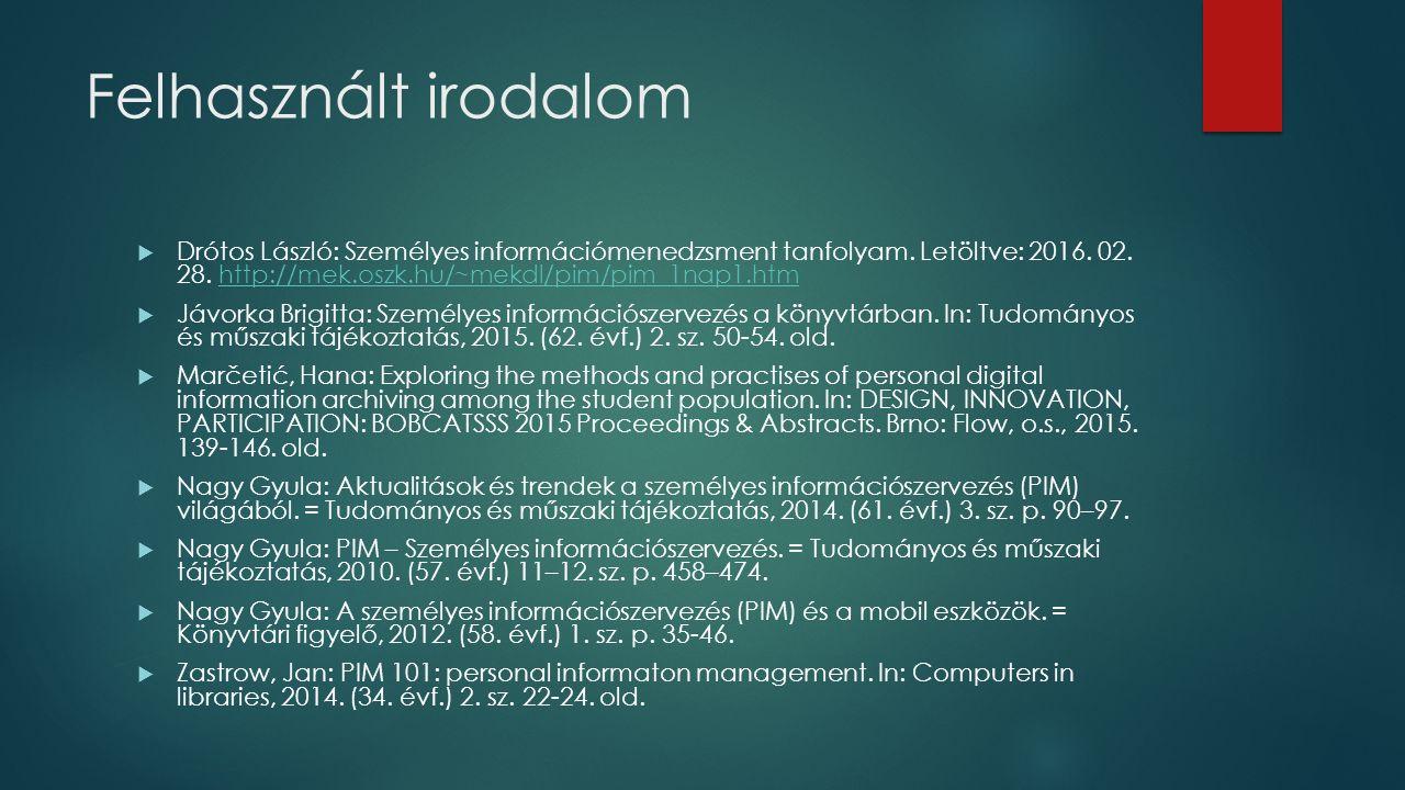 Felhasznált irodalom  Drótos László: Személyes információmenedzsment tanfolyam.