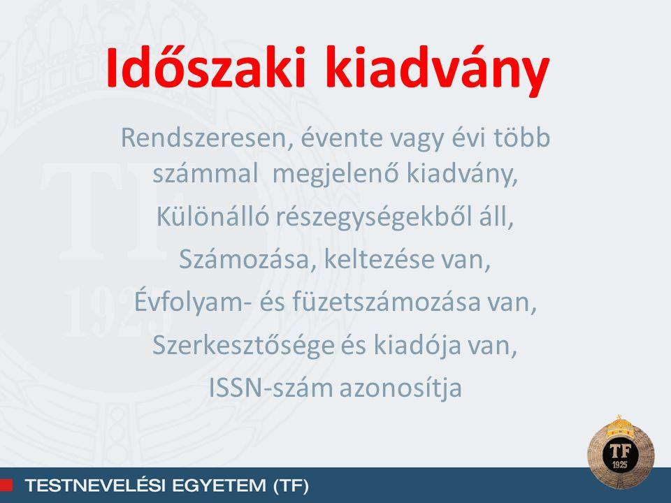 Rendszeresen, évente vagy évi több számmal megjelenő kiadvány, Különálló részegységekből áll, Számozása, keltezése van, Évfolyam- és füzetszámozása van, Szerkesztősége és kiadója van, ISSN-szám azonosítja