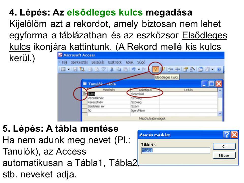 4. Lépés: Az elsődleges kulcs megadása Kijelölöm azt a rekordot, amely biztosan nem lehet egyforma a táblázatban és az eszközsor Elsődleges kulcs ikon