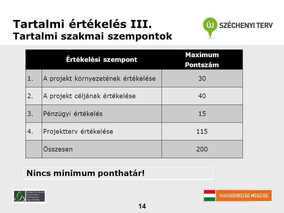 14 Értékelési szempont Maximum Pontszám 1.A projekt környezetének értékelése30 2.A projekt céljának értékelése40 3.Pénzügyi értékelés15 4.Projektterv
