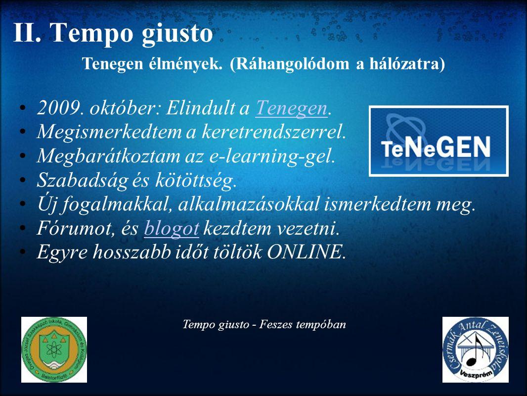 II. Tempo giusto 2009. október: Elindult a Tenegen.Tenegen Megismerkedtem a keretrendszerrel. Megbarátkoztam az e-learning-gel. Szabadság és kötöttség