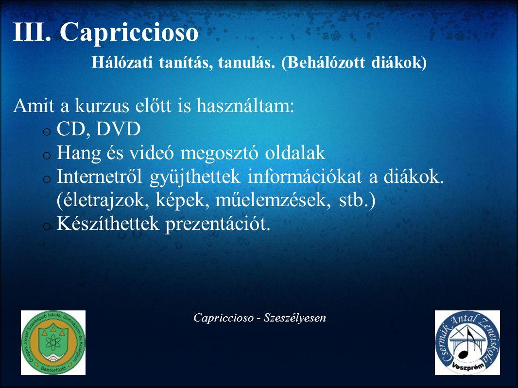 III. Capriccioso Amit a kurzus előtt is használtam: o CD, DVD o Hang és videó megosztó oldalak o Internetről gyüjthettek információkat a diákok. (élet
