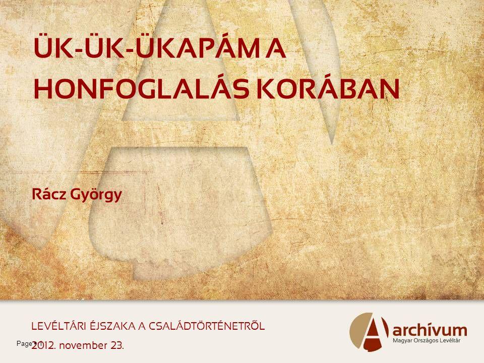 Page  1 ÜK-ÜK-ÜKAPÁM A HONFOGLALÁS KORÁBAN Rácz György LEVÉLTÁRI ÉJSZAKA A CSALÁDTÖRTÉNETRŐL 2012. november 23.