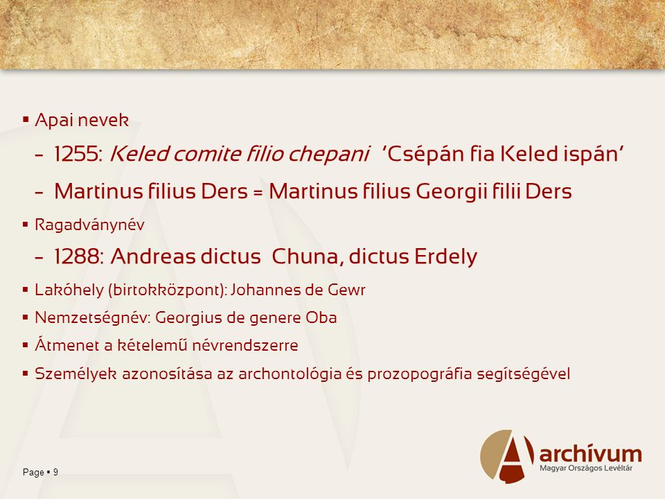 Page  9  Apai nevek – 1255: Keled comite filio chepani 'Csépán fia Keled ispán' – Martinus filius Ders = Martinus filius Georgii filii Ders  Ragadv