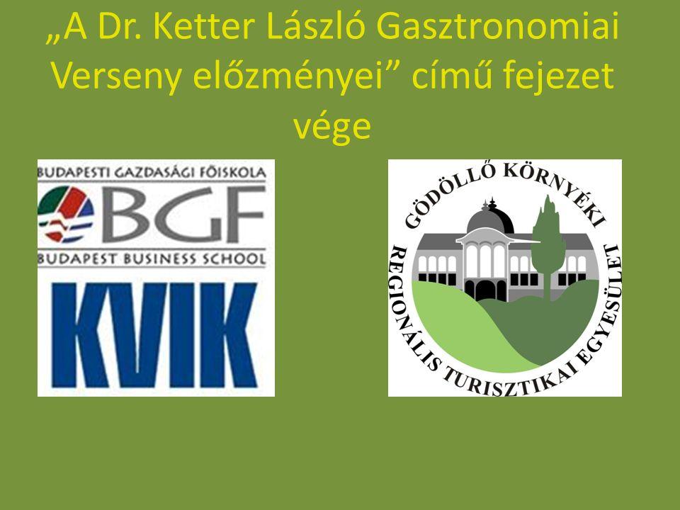 """""""A Dr. Ketter László Gasztronomiai Verseny előzményei című fejezet vége"""