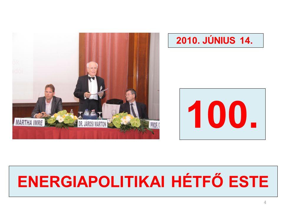 100. ENERGIAPOLITIKAI HÉTFŐ ESTE 2010. JÚNIUS 14. 4