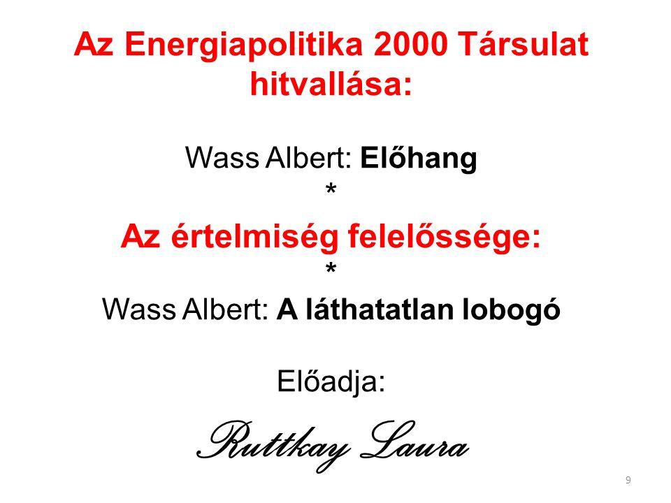 9 Az Energiapolitika 2000 Társulat hitvallása: Wass Albert: Előhang * Az értelmiség felelőssége: * Wass Albert: A láthatatlan lobogó Előadja: Ruttkay Laura