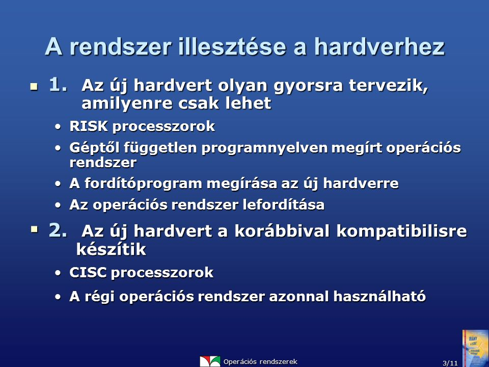 Operációs rendszerek 3/11 A rendszer illesztése a hardverhez 1. Az új hardvert olyan gyorsra tervezik, amilyenre csak lehet 1. Az új hardvert olyan gy