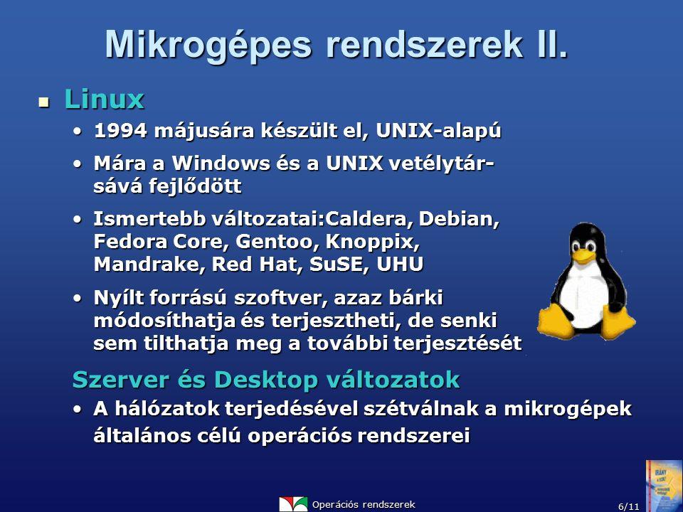 Operációs rendszerek 6/11 Mikrogépes rendszerek II. Linux Linux 1994 májusára készült el, UNIX-alapú1994 májusára készült el, UNIX-alapú Mára a Window