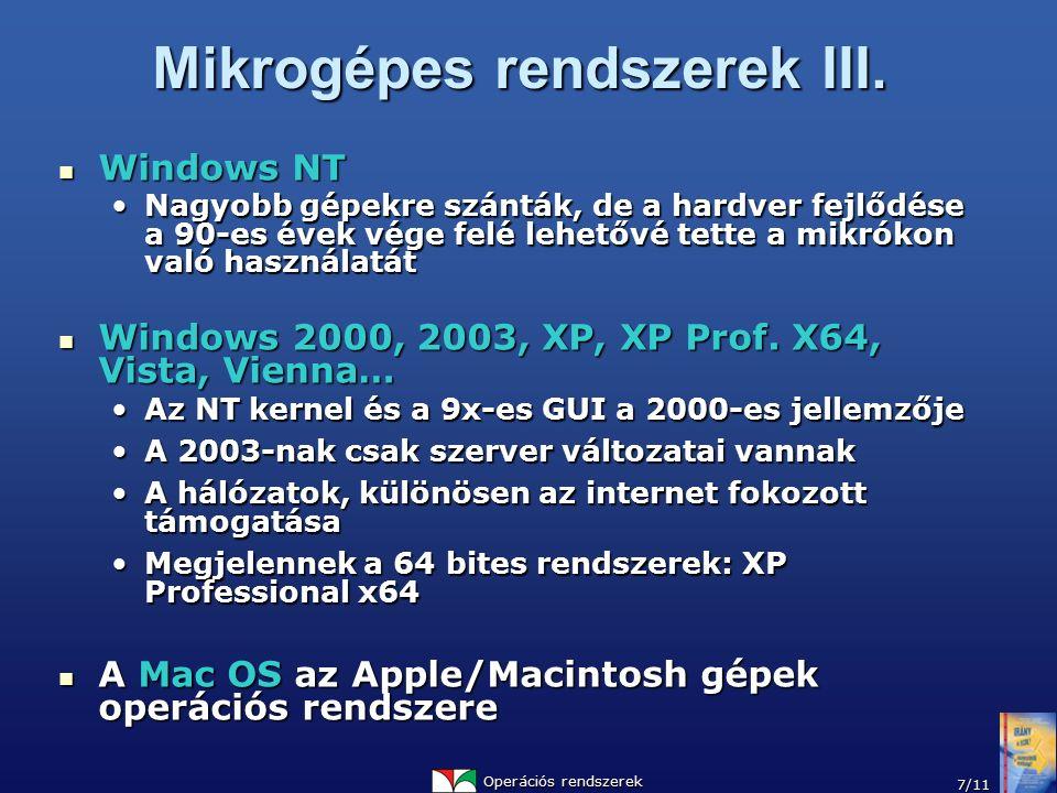 Operációs rendszerek 7/11 Mikrogépes rendszerek III. Windows NT Windows NT Nagyobb gépekre szánták, de a hardver fejlődése a 90-es évek vége felé lehe