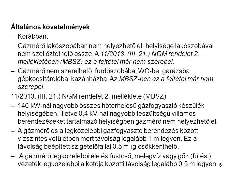 16 Általános követelmények –Korábban: Gázmérő lakószobában nem helyezhető el, helyisége lakószobával nem szellőztethető össze. A 11/2013. (III. 21.) N
