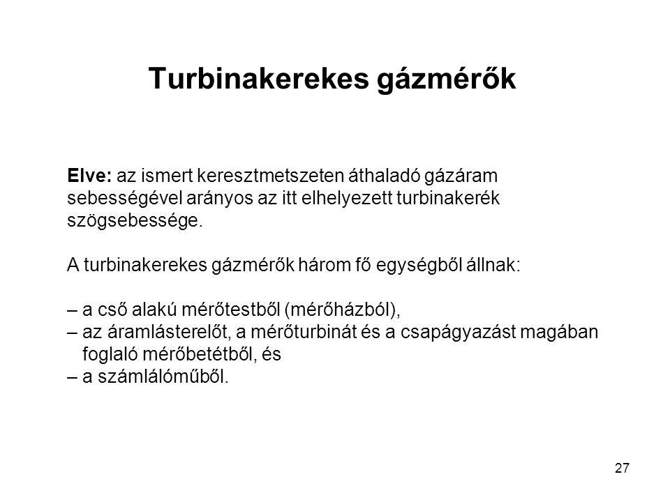 27 Turbinakerekes gázmérők Elve: az ismert keresztmetszeten áthaladó gázáram sebességével arányos az itt elhelyezett turbinakerék szögsebessége. A tur
