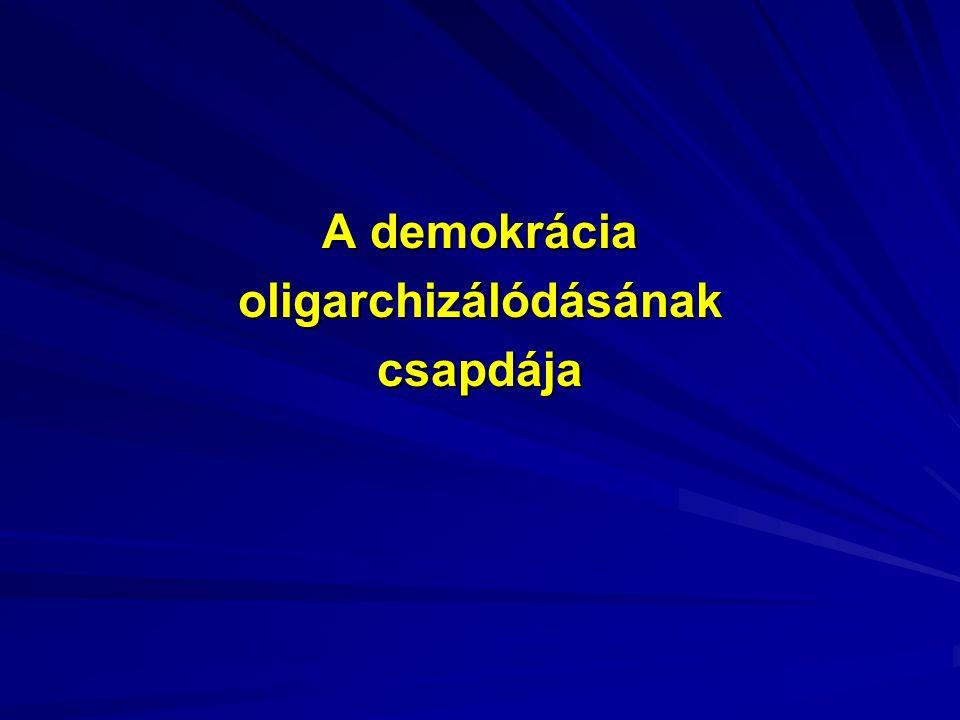 A demokrácia oligarchizálódásánakcsapdája