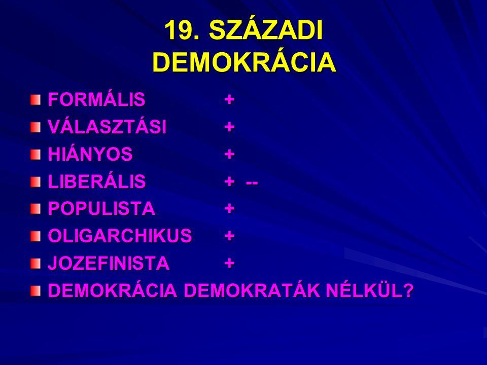 19. SZÁZADI DEMOKRÁCIA FORMÁLIS + VÁLASZTÁSI + HIÁNYOS+ LIBERÁLIS+ -- POPULISTA+ OLIGARCHIKUS+ JOZEFINISTA+ DEMOKRÁCIA DEMOKRATÁK NÉLKÜL?