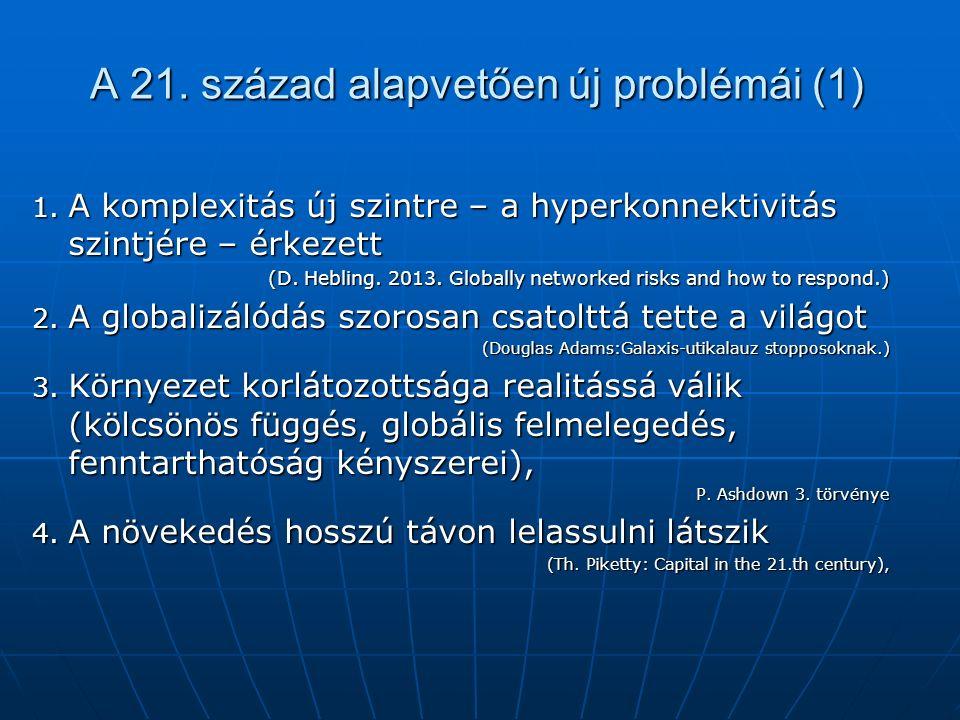 A 21. század alapvetően új problémái (1) 1. A komplexitás új szintre – a hyperkonnektivitás szintjére – érkezett (D. Hebling. 2013. Globally networked