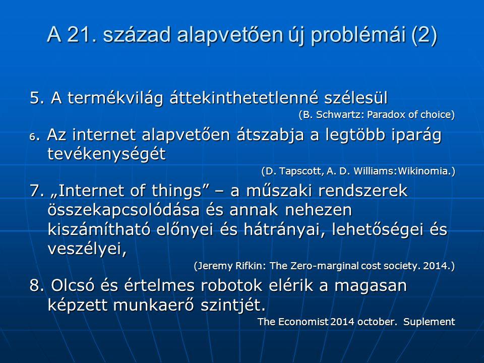 A 21. század alapvetően új problémái (2) 5. A termékvilág áttekinthetetlenné szélesül (B. Schwartz: Paradox of choice) 6. Az internet alapvetően átsza