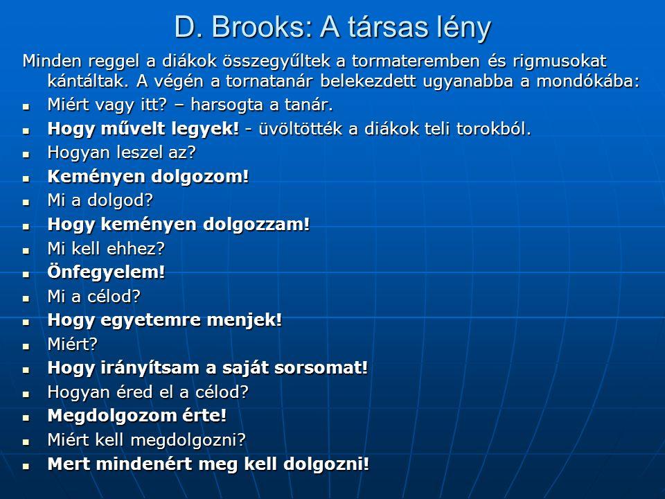 D. Brooks: A társas lény Minden reggel a diákok összegyűltek a tormateremben és rigmusokat kántáltak. A végén a tornatanár belekezdett ugyanabba a mon