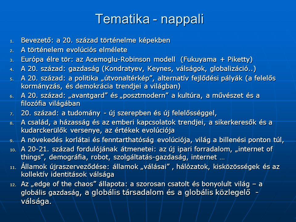 Tematika - nappali 1. Bevezető: a 20. század történelme képekben 2. A történelem evolúciós elmélete 3. Európa élre tör: az Acemoglu-Robinson modell (F
