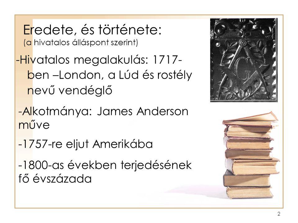 2 Eredete, és története: (a hivatalos álláspont szerint) -Hivatalos megalakulás: 1717- ben –London, a Lúd és rostély nevű vendéglő -Alkotmánya: James Anderson műve -1757-re eljut Amerikába -1800-as években terjedésének fő évszázada