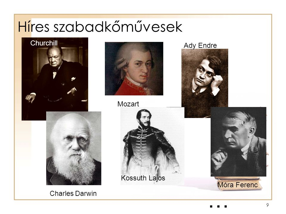 9 Híres szabadkőművesek Mozart Ady Endre Móra Ferenc Kossuth Lajos Charles Darwin … Churchill
