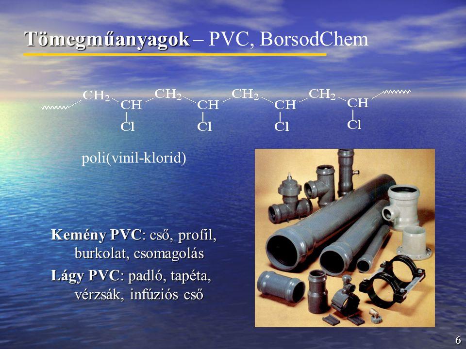 6 Tömegműanyagok Tömegműanyagok – PVC, BorsodChem Kemény PVC: cső, profil, burkolat, csomagolás Lágy PVC: padló, tapéta, vérzsák, infúziós cső poli(vi
