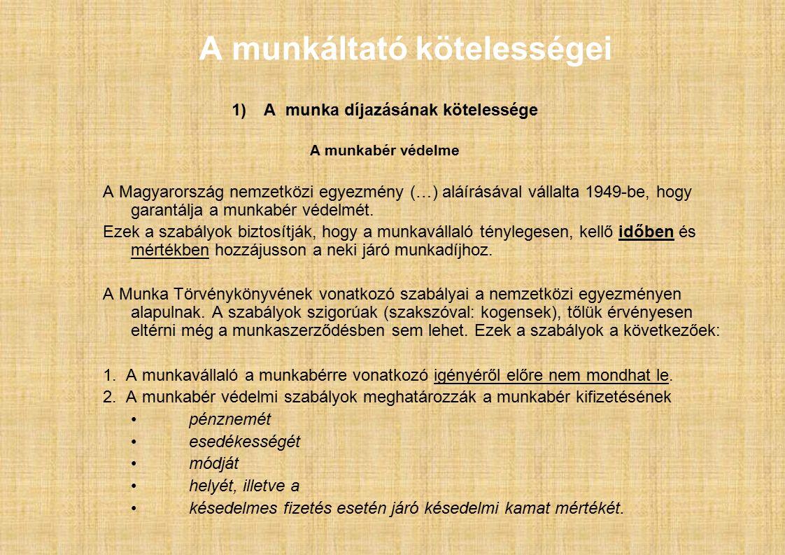 A munkáltató kötelességei 1)A munka díjazásának kötelessége A munkabér védelme A Magyarország nemzetközi egyezmény (…) aláírásával vállalta 1949-be, hogy garantálja a munkabér védelmét.