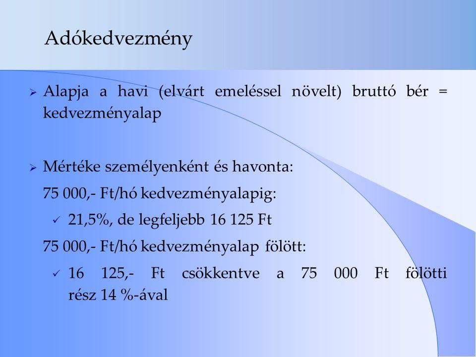 Adókedvezmény  Alapja a havi (elvárt emeléssel növelt) bruttó bér = kedvezményalap  Mértéke személyenként és havonta: 75 000,- Ft/hó kedvezményalapi