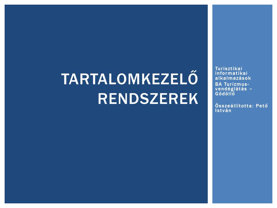 Turisztikai informatikai alkalmazások BA Turizmus- vendéglátás – Gödöllő Összeállította: Pető István TARTALOMKEZELŐ RENDSZEREK