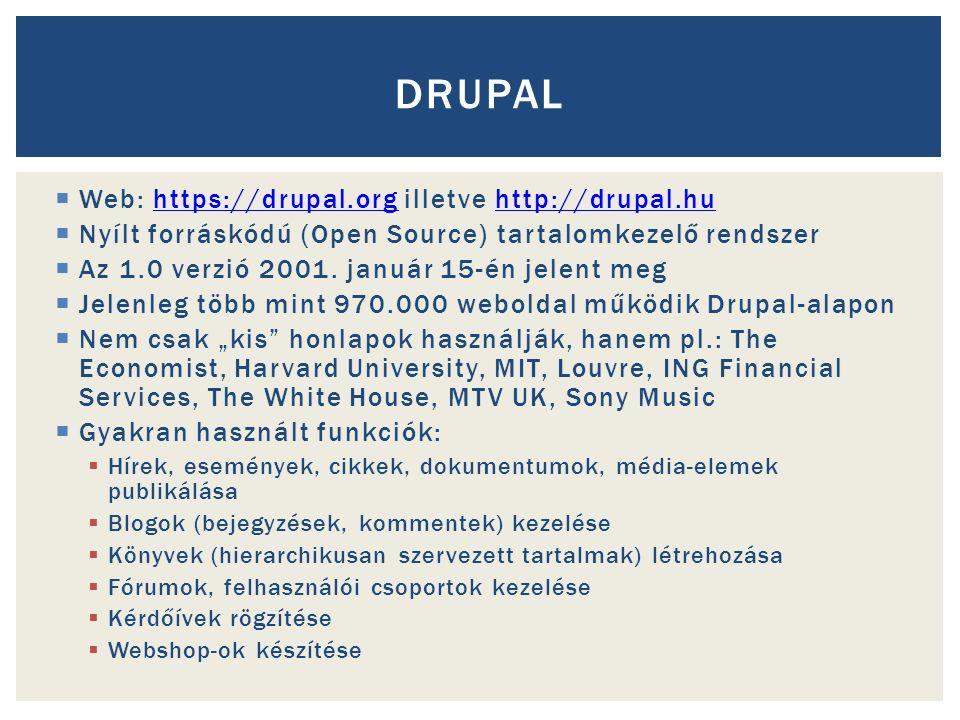  Web: https://drupal.org illetve http://drupal.huhttps://drupal.orghttp://drupal.hu  Nyílt forráskódú (Open Source) tartalomkezelő rendszer  Az 1.0 verzió 2001.