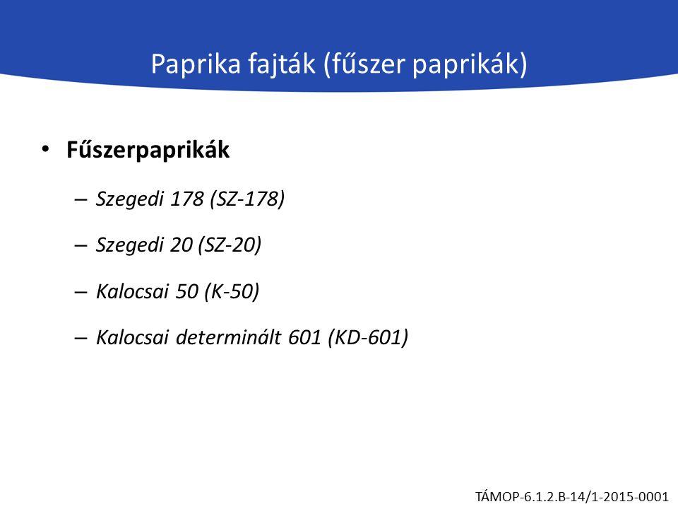 Paprika fajták (fűszer paprikák) Fűszerpaprikák – Szegedi 178 (SZ-178) – Szegedi 20 (SZ-20) – Kalocsai 50 (K-50) – Kalocsai determinált 601 (KD-601) TÁMOP-6.1.2.B-14/1-2015-0001