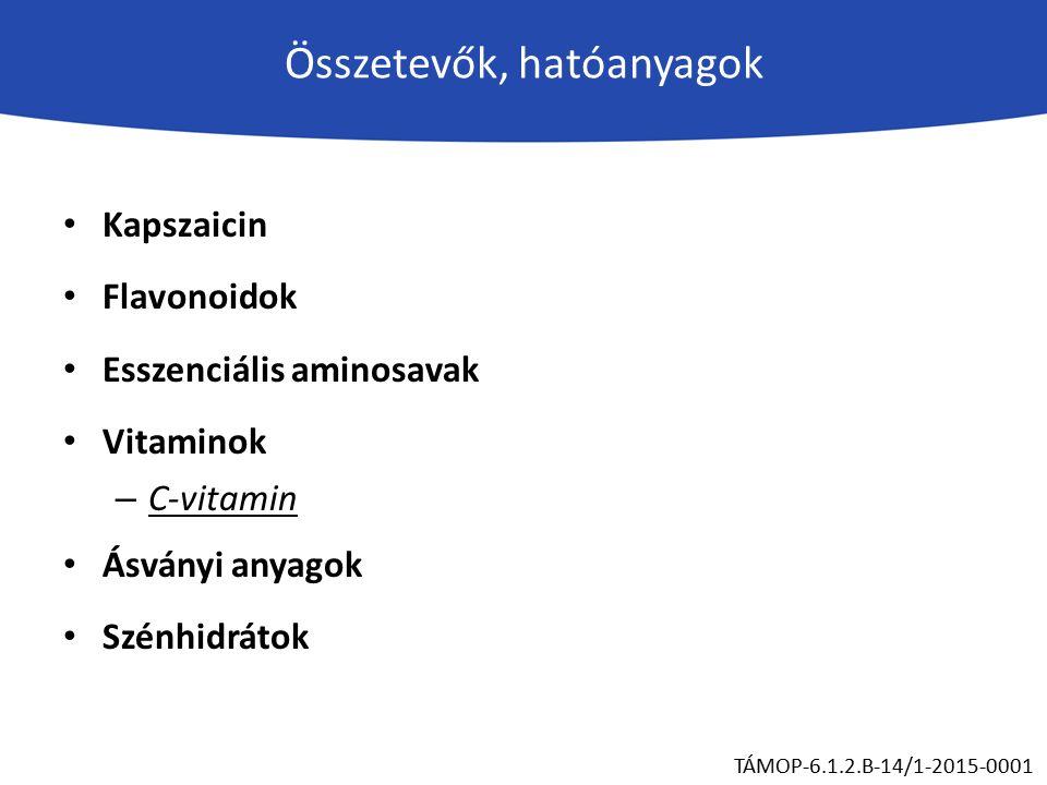 Összetevők, hatóanyagok Kapszaicin Flavonoidok Esszenciális aminosavak Vitaminok – C-vitamin Ásványi anyagok Szénhidrátok TÁMOP-6.1.2.B-14/1-2015-0001