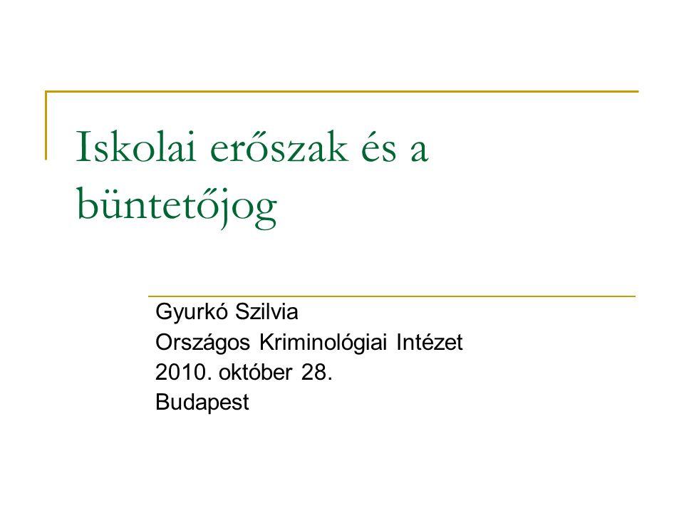 Iskolai erőszak és a büntetőjog Gyurkó Szilvia Országos Kriminológiai Intézet 2010. október 28. Budapest